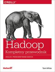 Hadoop. Kompletny przewodnik. Analiza i przechowywanie danych